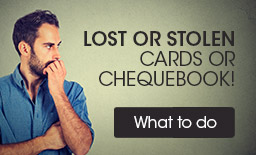Lost or stolen  cards or chequebook!